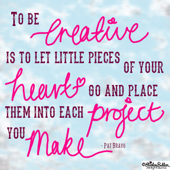 To Be Creative Quote - 27 Before 27 - I Did It! (and two big announcements) at www.elistonbutton.com - Eliston Button - That Crafty Kid – Art, Design, Craft & Adventure.