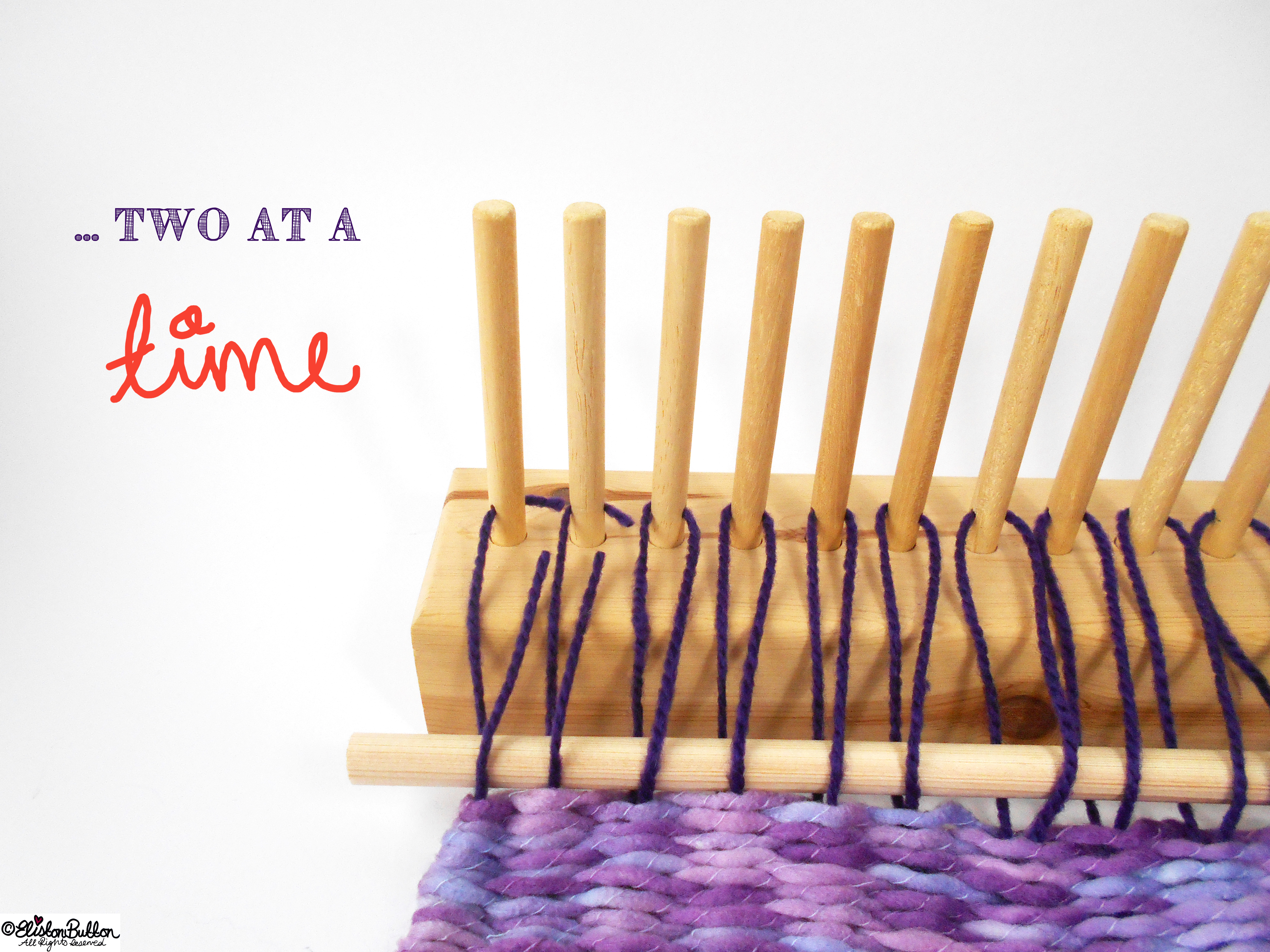 Two at a Time. - Tutorial Tuesday - Peg Loom Weaving - Part Two at www.elistonbutton.com - Eliston Button - That Crafty Kid – Art, Design, Craft & Adventure.