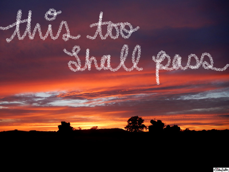This Too Shall Pass Quote Sunset Photograph - Around Here...September 2015 at www.elistonbutton.com - Eliston Button - That Crafty Kid – Art, Design, Craft & Adventure.