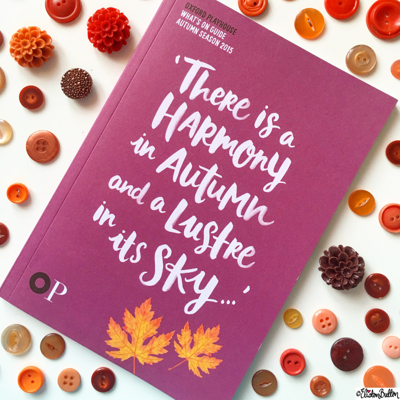 'There is a Harmony in Autumn and a Lustre in its Sky' - Percy Bysshe Shelley Quote on the Oxford Playhouse Theatre Autumn Whats On Guide - Around Here...October 2015 at www.elistonbutton.com - Eliston Button - That Crafty Kid – Art, Design, Craft & Adventure.