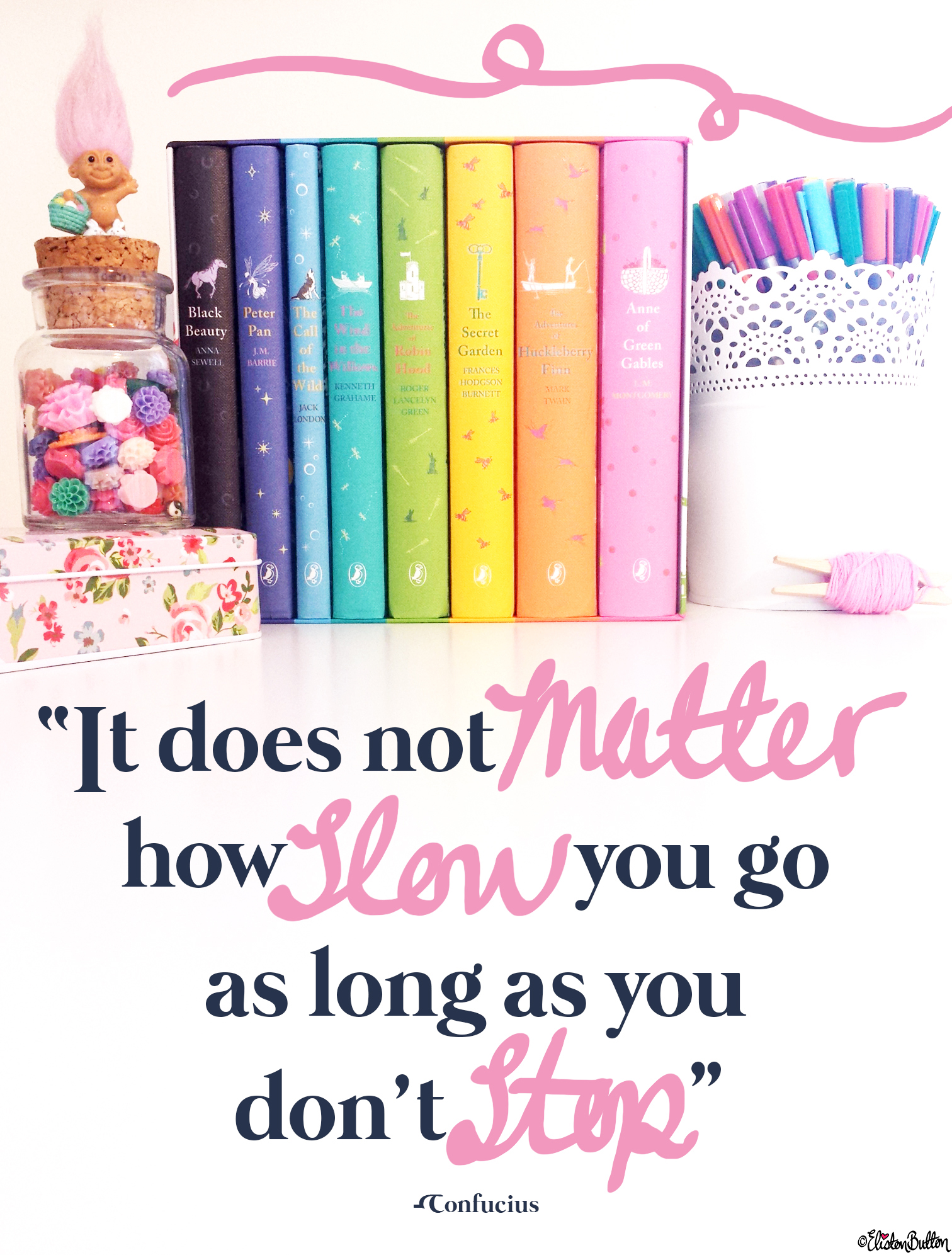 It Does Not Matter How Slow You Go - Confucius Quote - Eliston Button is 2 Years Old Today! at www.elistonbutton.com - Eliston Button - That Crafty Kid – Art, Design, Craft & Adventure.