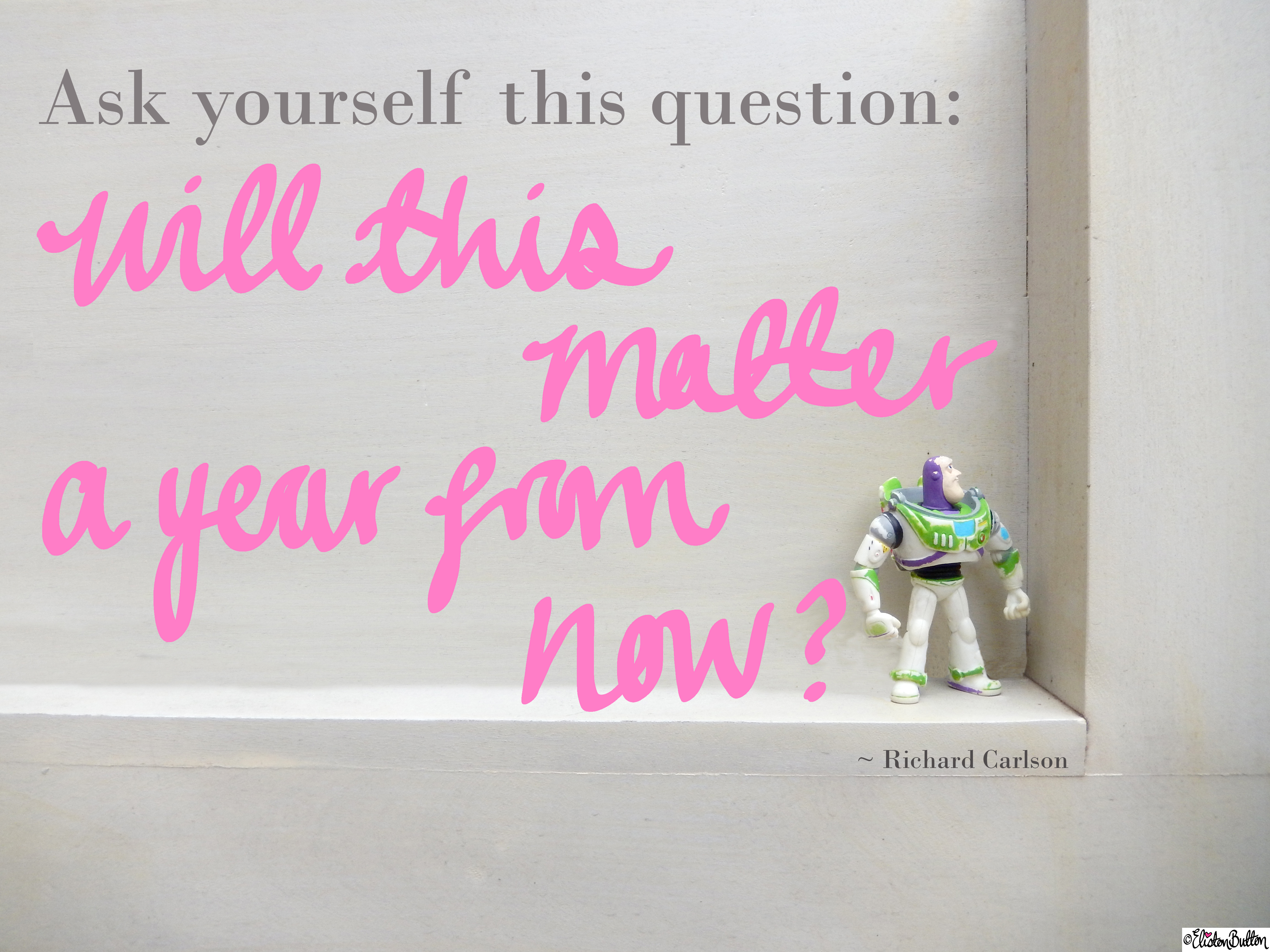 Will This Matter a Year From Now Richard Carlson Quote with Buzz Lightyear - Eliston Button is 2 Years Old Today! at www.elistonbutton.com - Eliston Button - That Crafty Kid – Art, Design, Craft & Adventure.