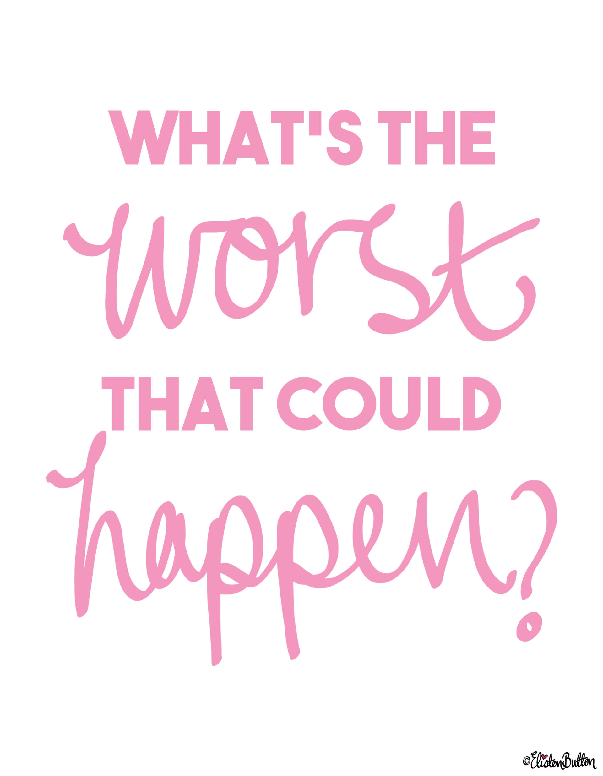What's the Worst that Could Happen Quote by Eliston Button with Hand Lettering - Create 30 – Let's Do This! at www.elistonbutton.com - Eliston Button - That Crafty Kid – Art, Design, Craft & Adventure.