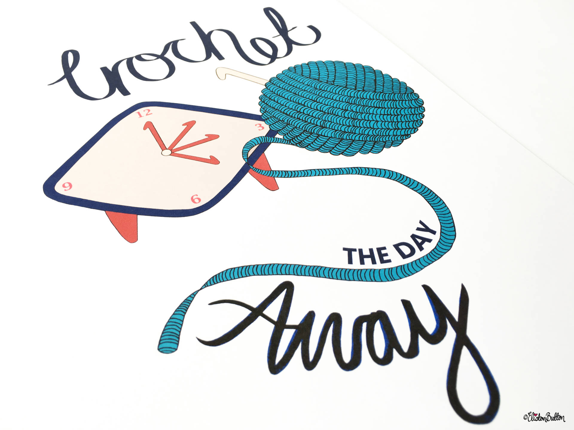 Crochet the Day Away Wall Art Print by Eliston Button with Illustration - Create 30 – No. 3 & 4 – Crochet Illustrated Quote Prints at www.elistonbutton.com - Eliston Button - That Crafty Kid – Art, Design, Craft & Adventure.