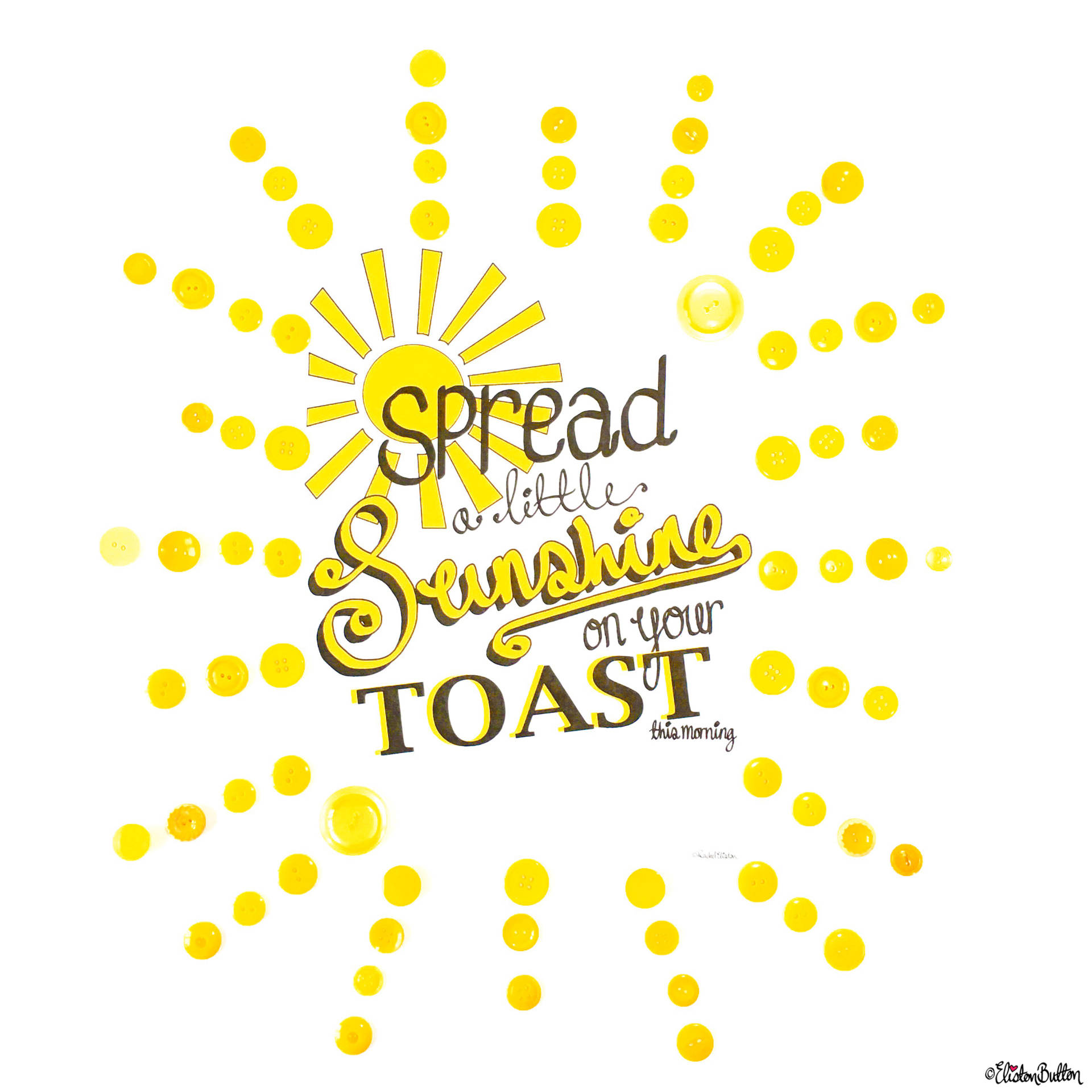 Day 18 - Positive Vibes - Spread a Little Sunshine on Your Toast Print by Eliston Button - Photo-a-Day – October 2016 at www.elistonbutton.com - Eliston Button - That Crafty Kid – Art, Design, Craft & Adventure.