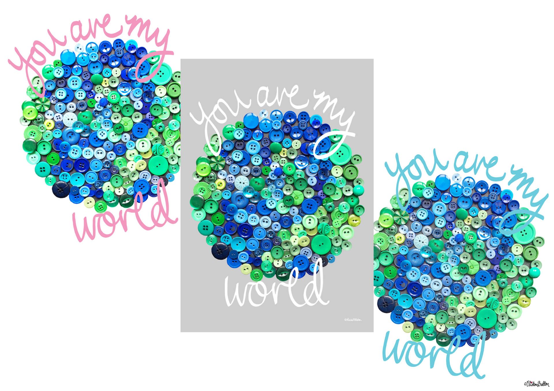 You are my World Button Art Quote Prints by Eliston Button Colour Option Variations - Create 30 - No. 13 - 'You Are My World' Button Art Quote Prints at www.elistonbutton.com - Eliston Button - That Crafty Kid – Art, Design, Craft & Adventure.