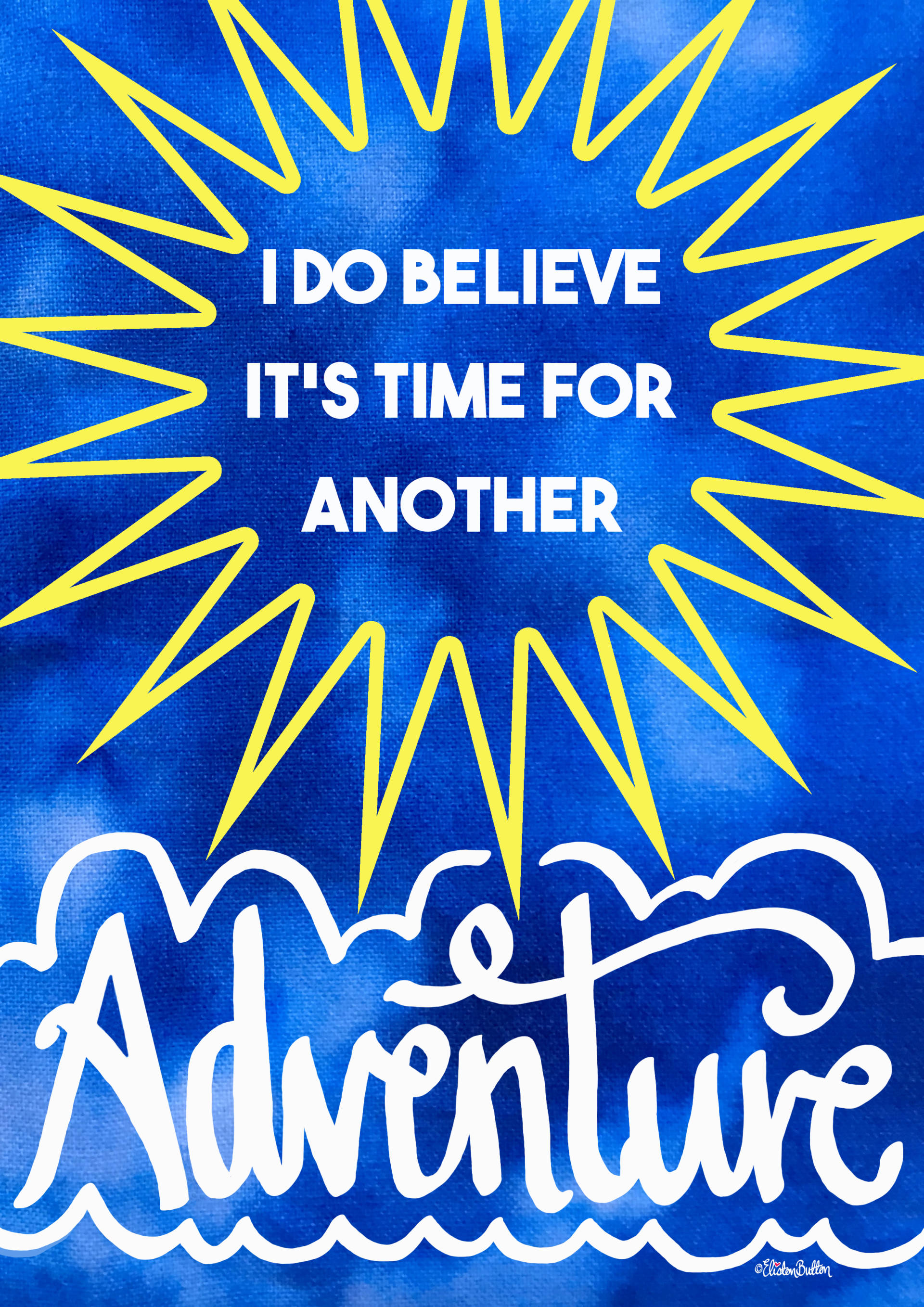 I Do Believe It's Time For Another Adventure Illustrated and Hand Lettered Quote by Eliston Button - Tie Dye Version - Why It's Okay To Make Mistakes (and a Life Update) at www.elistonbutton.com - Eliston Button - That Crafty Kid – Art, Design, Craft & Adventure.
