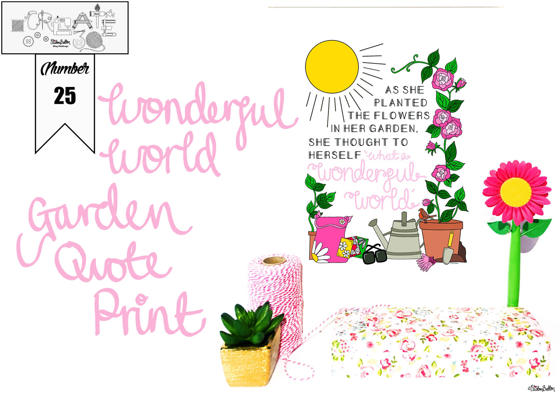 Create 30 - No. 25 - Wonderful World Garden Quote Print by Eliston Button - Create 30 – No. 25 – Wonderful World Garden Quote Print at www.elistonbutton.com - Eliston Button - That Crafty Kid – Art, Design, Craft & Adventure.
