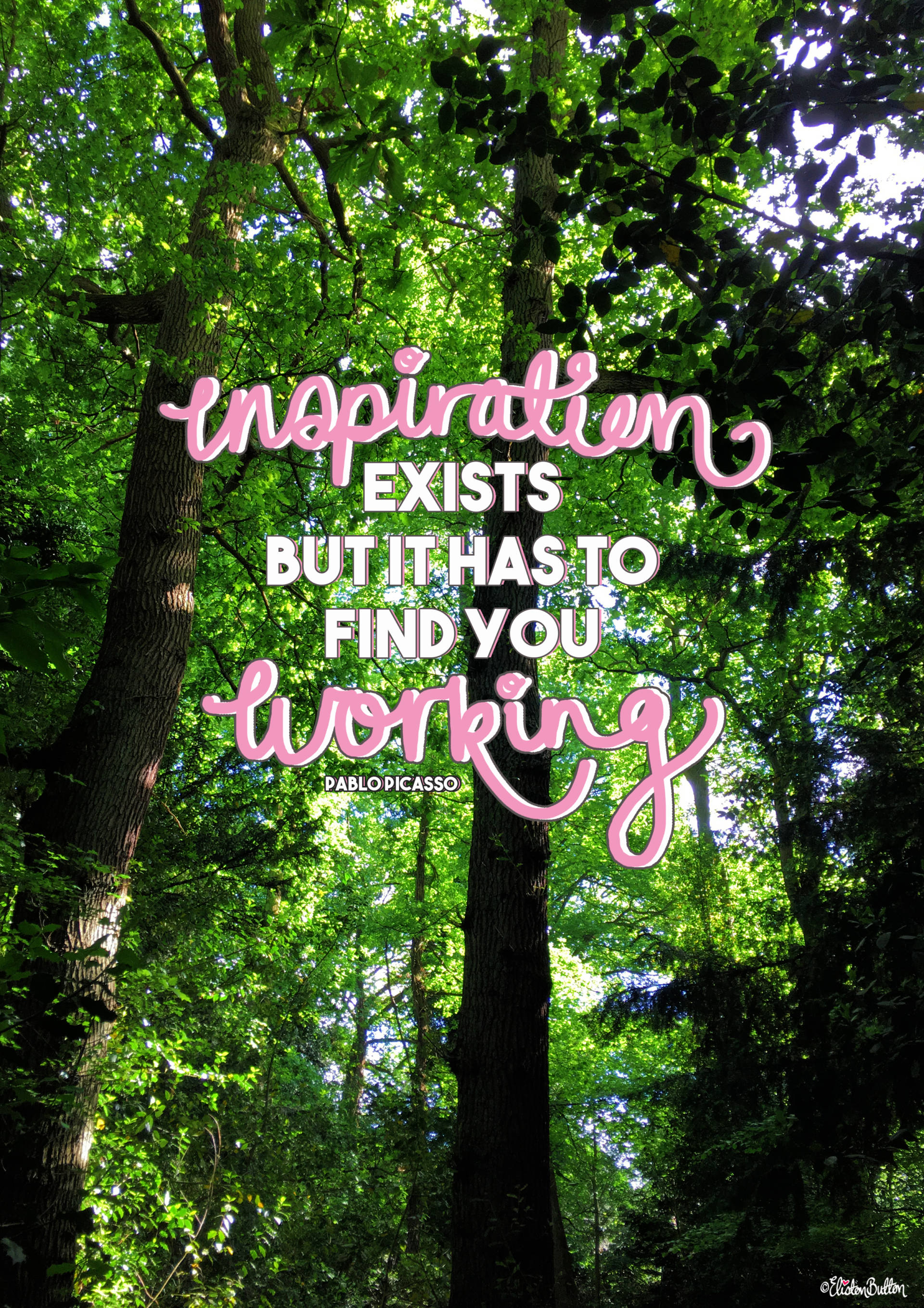 Inspiration Exists But It Has To Find You Working - Pablo Picasso Quote by Eliston Button - Forest - Create 30 – I Did It! (And Future Plans) at www.elistonbutton.com - Eliston Button - That Crafty Kid – Art, Design, Craft & Adventure.