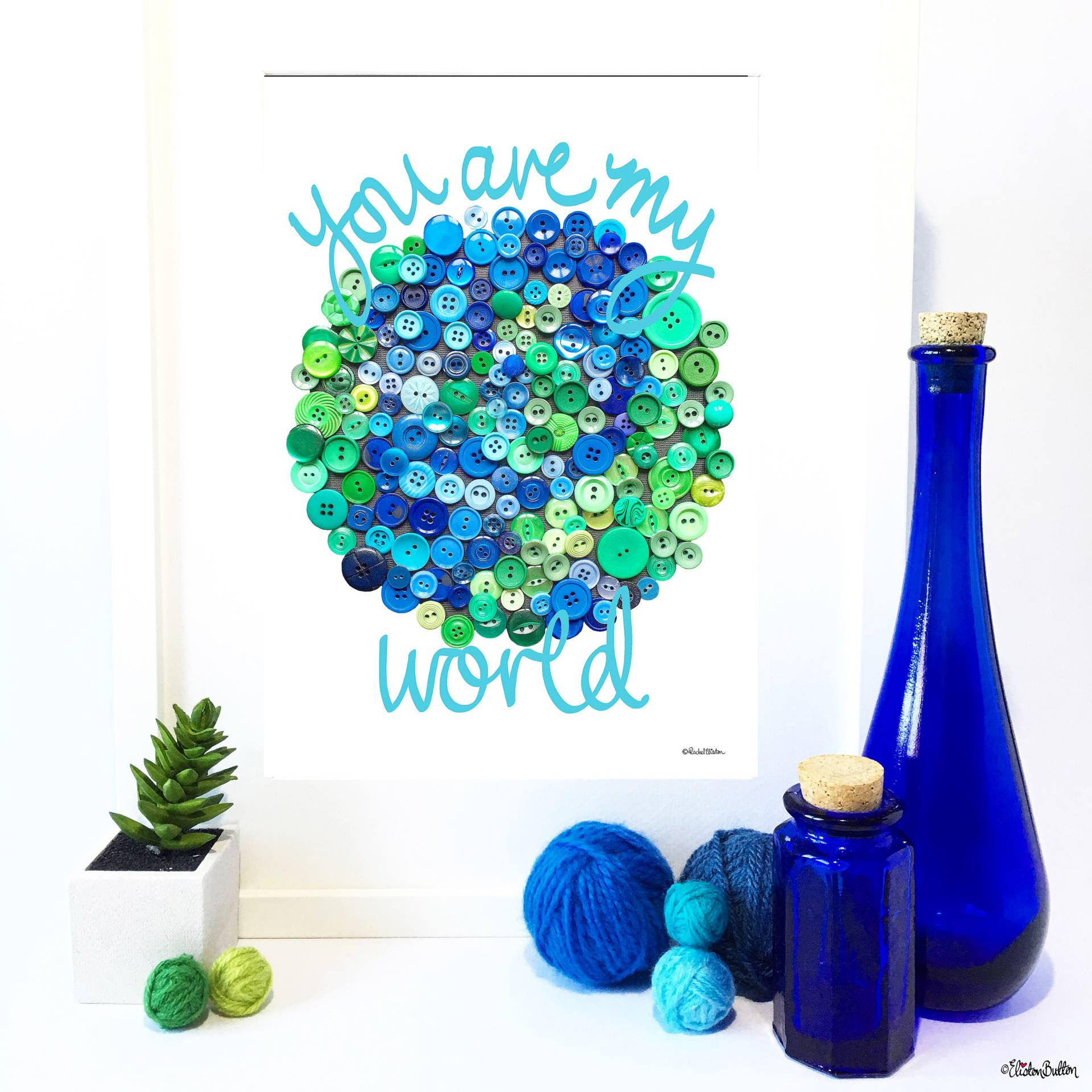Blue Hand Lettered You Are My World Button Art Earth Print by Eliston Button - Eliston Button is Four! at www.elistonbutton.com - Eliston Button - That Crafty Kid – Art, Design, Craft & Adventure.