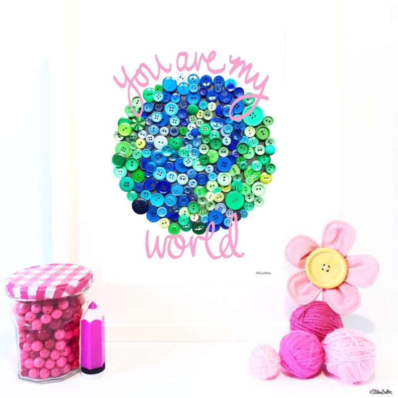 Pink Hand Lettered You Are My World Button Art Earth Print by Eliston Button - Eliston Button is Four! at www.elistonbutton.com - Eliston Button - That Crafty Kid – Art, Design, Craft & Adventure.